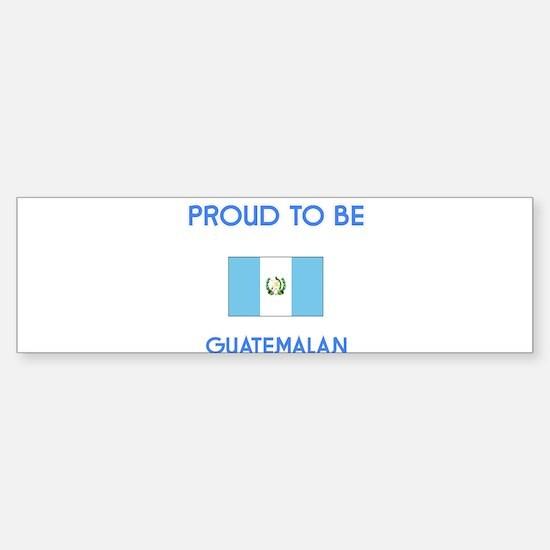 Proud to be Guatemalan Bumper Bumper Bumper Sticker