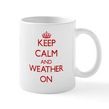 Keep Calm and Weather ON Mugs