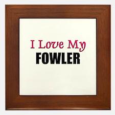 I Love My FOWLER Framed Tile