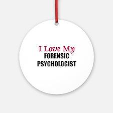 I Love My FORENSIC PSYCHOLOGIST Ornament (Round)