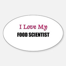 I Love My FOOD SCIENTIST Oval Decal