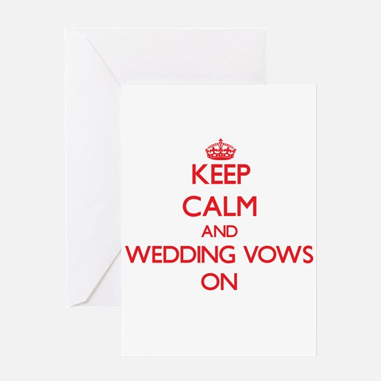 Keep Calm and Wedding Vows ON Greeting Cards