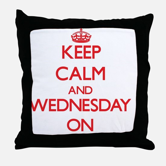 Keep Calm and Wednesday ON Throw Pillow