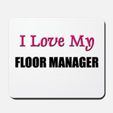 I Love My FLOOR MANAGER Mousepad