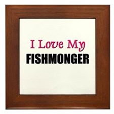 I Love My FISHMONGER Framed Tile