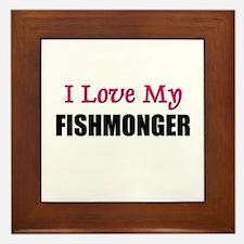 I Love My FISHMONGER Framed Tile