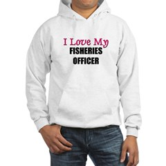 I Love My FISHERIES OFFICER Hoodie