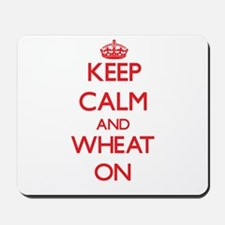 Keep Calm and Wheat ON Mousepad