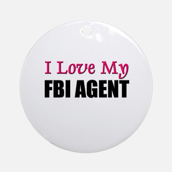 I Love My FBI AGENT Ornament (Round)