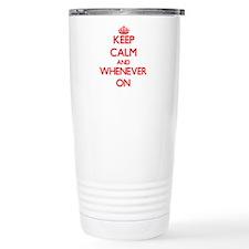 Keep Calm and Whenever Travel Mug