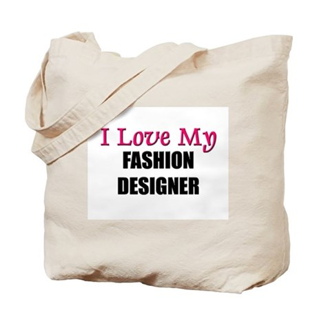 I Love My FASHION DESIGNER Tote Bag