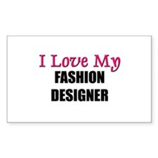 I Love My FASHION DESIGNER Rectangle Decal