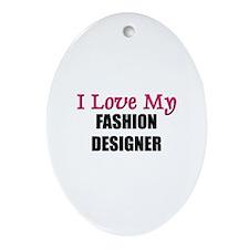 I Love My FASHION DESIGNER Oval Ornament