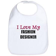 I Love My FASHION DESIGNER Bib
