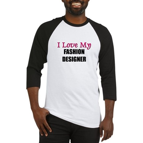I Love My FASHION DESIGNER Baseball Jersey