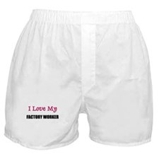 I Love My FACTORY WORKER Boxer Shorts