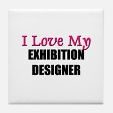 I Love My EXHIBITION DESIGNER Tile Coaster
