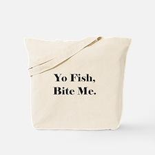 Yo Fish Bite Me Tote Bag