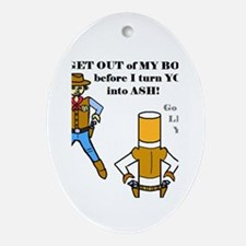 GET OUT OF MY BODY (CIGARETTES) Oval Ornament