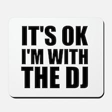 It's Ok, I'm With The DJ Mousepad