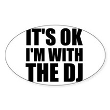 It's Ok, I'm With The DJ Oval Decal