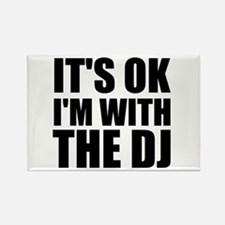 It's Ok, I'm With The DJ Rectangle Magnet