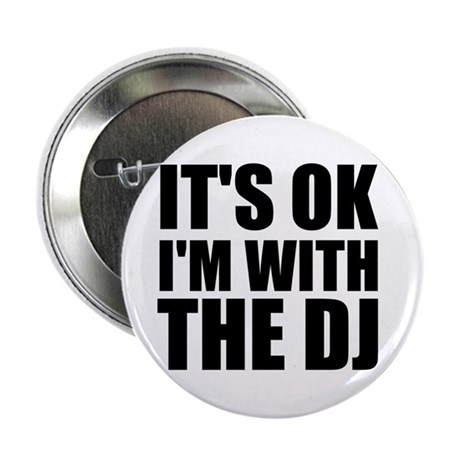 """It's Ok, I'm With The DJ 2.25"""" Button (10 pack)"""