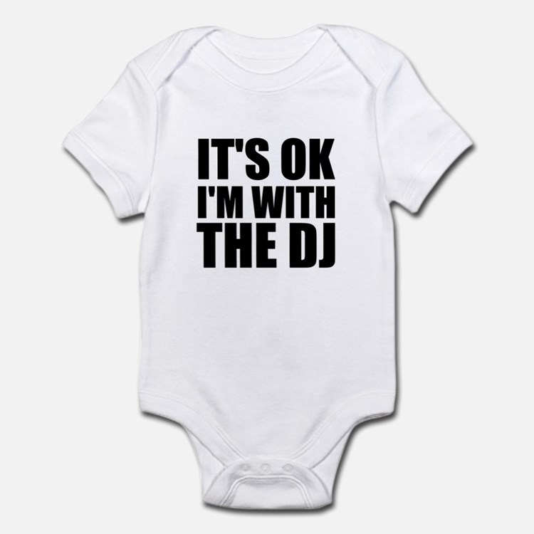It's Ok, I'm With The DJ Infant Bodysuit