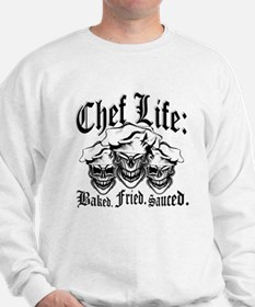 Chef Life: Baked. Fried. Sauced. Sweatshirt
