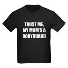 Trust Me My Moms A Bodyguard T-Shirt