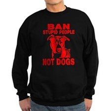 PITBULL BAN STUPID PEOPLE Sweatshirt