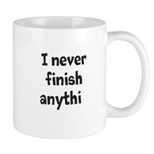 I Never Finish Mugs