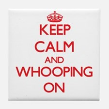Keep Calm and Whooping ON Tile Coaster