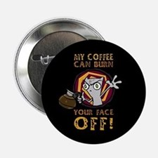 My Coffee Can Burn Your Face Off Button