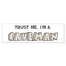 Trust me, I'm a Caveman Bumper Bumper Sticker
