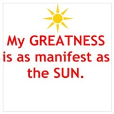 My GREATNESS is as manifest as the SUN. Poster