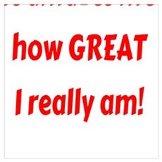 It amazes me how GREAT I really am! Poster