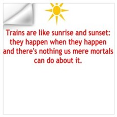 Trains are like sunrise and sunset Wall Decal