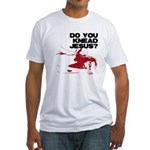 Do You Knead Jesus? Fitted T-Shirt