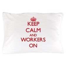 Keep Calm and Workers ON Pillow Case