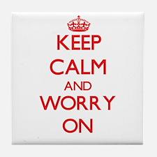 Keep Calm and Worry ON Tile Coaster