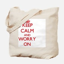 Keep Calm and Worry ON Tote Bag