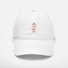 Keep Calm and Writ ON Baseball Baseball Cap