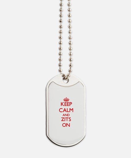 Keep Calm and Zits ON Dog Tags