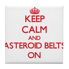 Keep Calm and Asteroid Belts ON Tile Coaster
