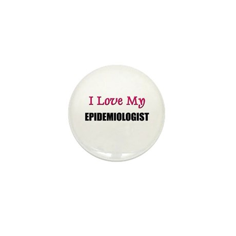 I Love My EPIDEMIOLOGIST Mini Button (10 pack)