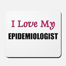 I Love My EPIDEMIOLOGIST Mousepad