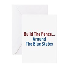 Build The Fence...Around The Blue States Greeting