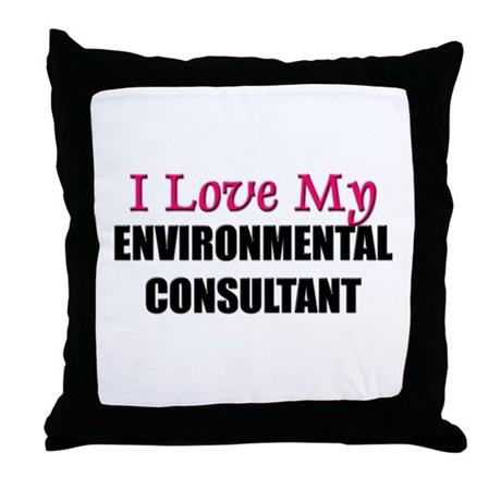 I Love My ENVIRONMENTAL CONSULTANT Throw Pillow