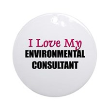 I Love My ENVIRONMENTAL CONSULTANT Ornament (Round